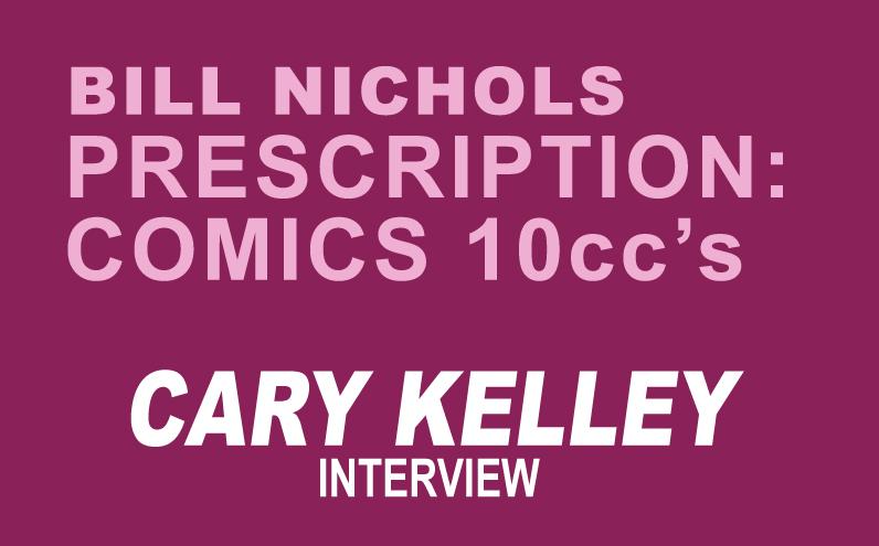 Bill Nichols' Prescription: Comics 10ccs of Cary Kelley