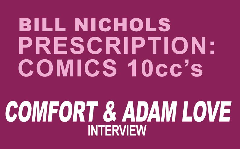 Bill Nichols' Prescription: Comics 10ccs of Comfort and Adam Love
