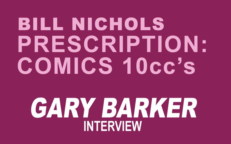 Bill Nichols' Prescription: Comics 10ccs of Gary Barker